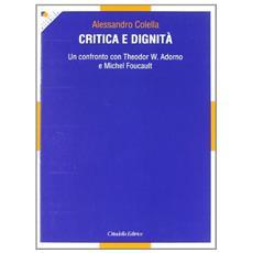 Critica e dignità. Un confronto con Theodor W. Adorno e Michel Foucault