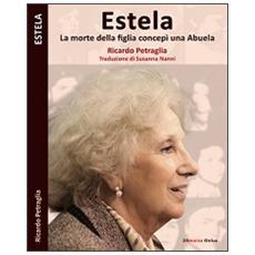 Estela. La morte di una figlia concepì una Abuela
