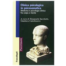 Clinica psicologica in psicosomatica. Medicina e psicologia clinica tra corpo e mente