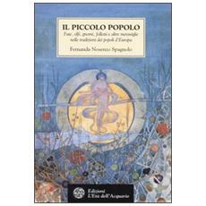 Il piccolo popolo. Fate, elfi, gnomi, folletti e altre meraviglie nelle tradizioni dei popoli d'Europa