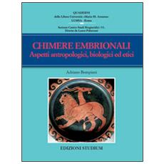 Chimere embrionali. Aspetti antropologici, biologici ed etici