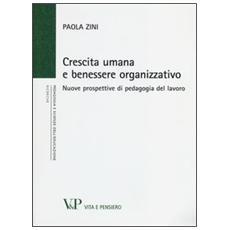 Crescita umana e benessere organizzativo. Nuove prospettive di pedagogia del lavoro