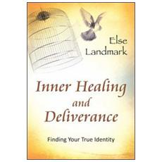 Inner healing and deliverance. Finding your true identity