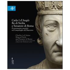Carlo I d'Angiò, re di Sicilia e senatore di Roma. Il monumento onorario nel Campidoglio del Duecento