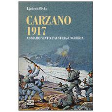 Carzano 1917. Abbiamo vinto l'Austria-Ungheria
