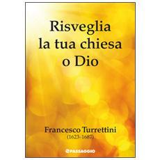 Risveglia la tua chiesa o Dio. Francesco Turrettini (1623-1687)
