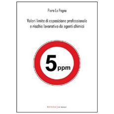 Valori limite di esposizione professionale e rischio lavorativo da agenti chimici