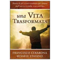 Una vita trasformata. Storia di un uomo cambiato per sempre dall'ascolto della voce di Dio