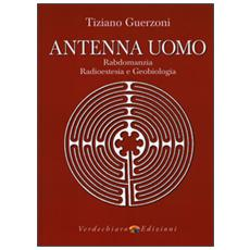 Antenna uomo. Rabdomanzia, radioestesia e geobiologia