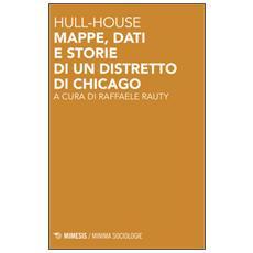 Hull-house. Mappe, dati e storie di un distretto di Chicago
