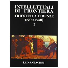 Intellettuali di frontiera. Triestini a Firenze (1900-50) . Atti del Convegno (18-20 marzo 1983)