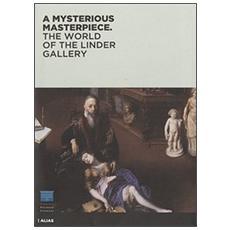 A mysterious masterpiece. The world of the Linder Gallery. Ediz. illustrata