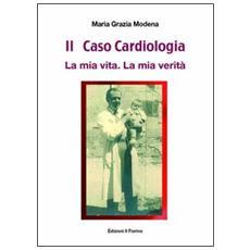 Il caso cardiologia. La mia vita. La mia verità