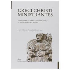 Gregi Christi ministrantes. Studi di letteratura cristiana antica in onore di Pietro Meloni