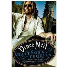 Vince Neil - Tattoos & Tequila To Hell And Back With One Of Rock's Most Notorious Frontmen (b Format Pb)