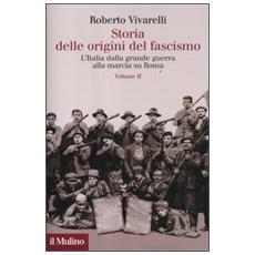 Storia delle origini del fascismo. L'Italia dalla grande guerra alla marcia su Roma. Vol. 2