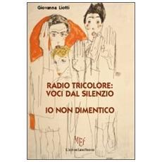 Radio tricolore: voci dal silenzio. Io non dimentico