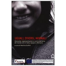 Uguali, diversi, normali. Stereotipi, rappresentazioni e contro narrative del mondo rom in Italia, Spagna e Romania