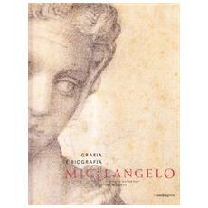 Michelangelo. Grafia e biografia. Disegni e autografi del maestro. Catalogo della mostra (Catania, 29 aprile-27 giugno 2004)