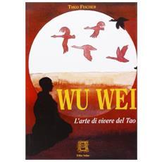 Wu-wei. L'arte di vivere del tao