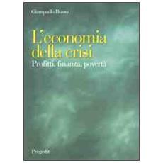 L'economia della crisi. Profitti, finanza, povertà