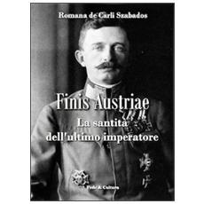 Finis Austriae. La santità dell'ultimo imperatore