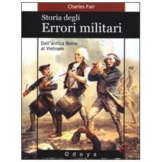 Storia degli errori militari. Dall'antica Roma al Vietnam