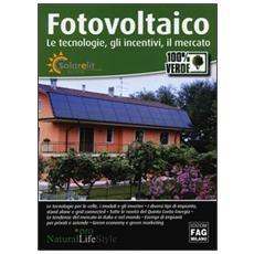 Fotovoltaico. Le tecnologie, gli incentivi, il mercato