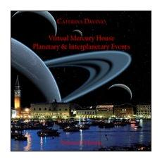 Virtual mercury house. Planetary & interplanetary events. Ediz. italiana