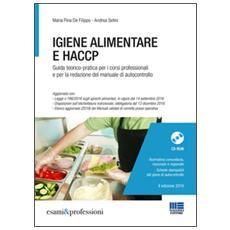 Igiene alimentare e HACCP. Guida teorico-pratica per i corsi professionali e per la redazione del manuale di autocontrollo. Con CD-ROM