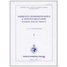 Ambiente geormofologico e attività dell'uomo risorse, rischi, impatti. Atti del 2° Convegno nazionale A. I. Geo (Torino, 28-30 marzo 2007) . Con carta geog. 1:10.000