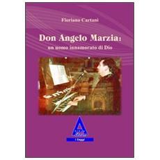Don Angelo Marzia. Un uomo innamorato di Dio
