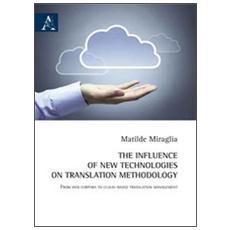 The influence of new technologies on translation methodology. From web corpora to cloud-based translation management. Ediz. italiana