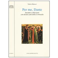 Per me, Dante. Incontri e riflessioni con alcuni canti della «Commedia»