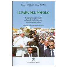 Il papa del popolo. Bergoglio raccontato dal confratello teologo gesuita e argentino