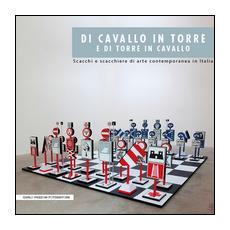 Di cavallo in torre e di torre in cavallo. Scacchi e scacchiere di arte contemporanea in Italia