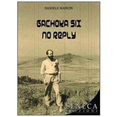 Gachoka six no reply. Ediz. italiana