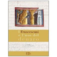 I francescani e l'uso del denaro. Atti del 8° Convegno storico di Greccio (Greccio, 7-8 maggio 2010)