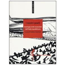 Nostri poeti. Antologia civile essenziale dell'Italia repubblicana (I)