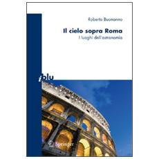 Il cielo sopra Roma. I luoghi dell'astronomia