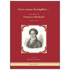 «Caro suono lusinghier. . . ». Tutti i libretti di Francesco Morlacchi: Studi-Testi
