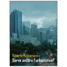 Serve ancora l'urbanistica?