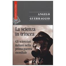La scienza in trincea. Gli scienziati italiani nella prima guerra mondiale