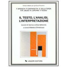Testo, l'analisi, l'interpretazione. Lezioni di teoria e critica letteraria (Il) . Vol. 1