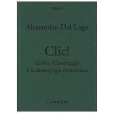 Clic. Grillo, Casaleggio e la demagogia elettronica