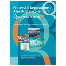 Processi di depurazione e aspetti igienico-sanitari. Quaderno tecnico. Gestione dei reflui agro-alimentari. Casi di studio. Vol. 2