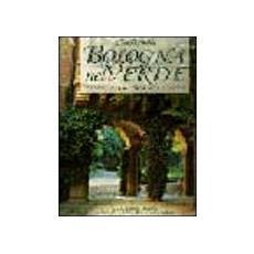 Bologna nel verde. Parchi e giardini della città