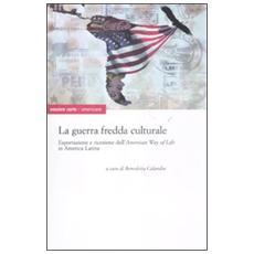 La guerra fredda culturale. Esportazione e ricezione dell'«American way of life» in America Latina