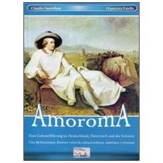 Amoroma. Una dichiarazione d'amore verso la cultura tedesca, austriaca e svizzera. Ediz. tedesca