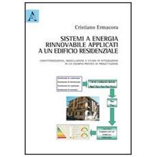 Sistemi ad energia rinnovabile applicati ad un edificio residenziale. Caratterizzazione, modellazione e studio di integrazione in un esempio pratico di progettazione